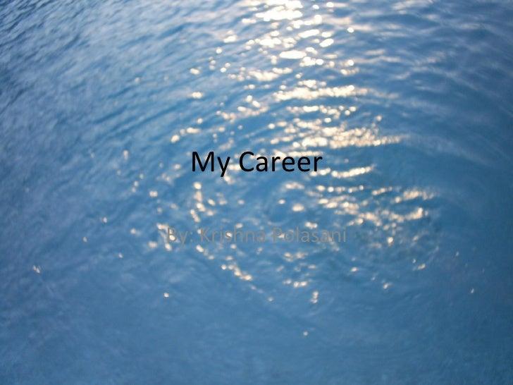 My Career By: Krishna Polasani