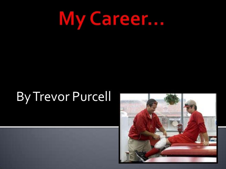 My Career…<br />By Trevor Purcell<br />