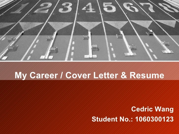 My Career / Cover Letter & Resume                              Cedric Wang                 Student No.: 1060300123