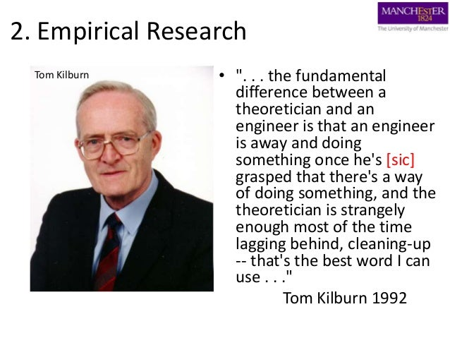 """2. Empirical Research • """". . . the fundamental difference between a theoretician and an engineer is that an engineer is aw..."""