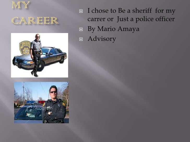 MY          I chose to Be a sheriff for myCAREER       carrer or Just a police officer            By Mario Amaya        ...