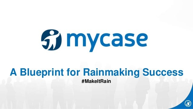 A Blueprint for Rainmaking Success #MakeItRain