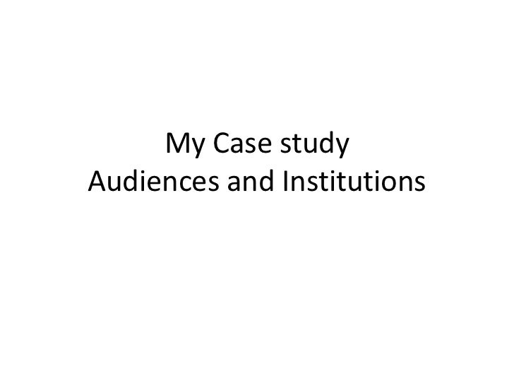 My Case study Audiences and Institutions <br />