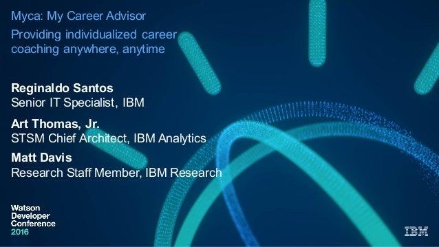 Myca: My Career Advisor Providing individualized  career  coaching anywhere, anytime Reginaldo Santos Senior IT ...