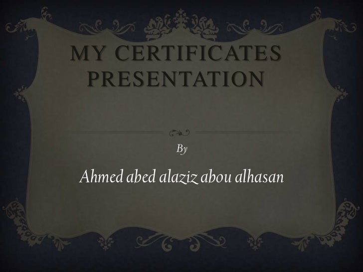my certificates Presentation<br />By<br />Ahmed abed alaziz abou alhasan<br />