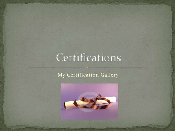 My Certification Gallery <br />Certifications<br />