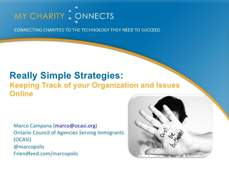 Really Simple Strategies: Keeping Track of your Organization and Issues Online     Marco Campana (marco@ocasi.org)  Ontari...