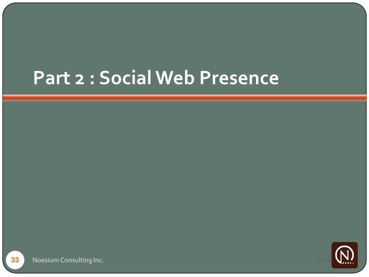 Part 2 : Social Web Presence     33   Noesium Consulting Inc.        Version 1