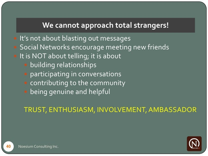 We cannot approach total strangers!       It's not about blasting out messages       Social Networks encourage meeting n...