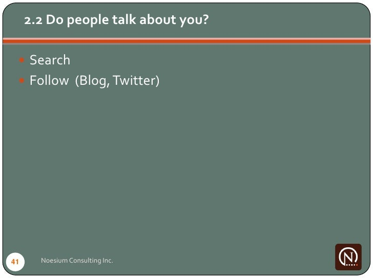 2.2 Do people talk about you?    Search   Follow (Blog, Twitter)     41     Noesium Consulting Inc.