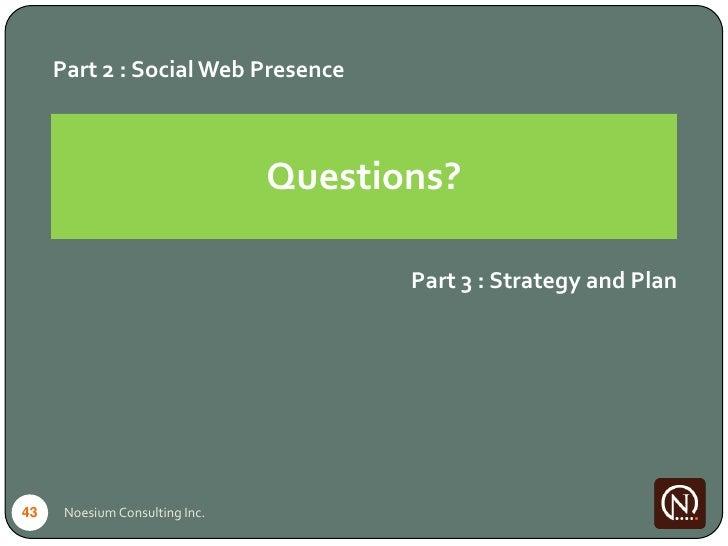 Part 2 : Social Web Presence                                    Questions?                                         Part 3 ...