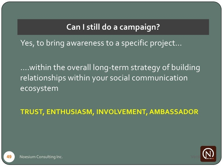 Can I still do a campaign?      Yes, to bring awareness to a specific project…       ….within the overall long-term strate...
