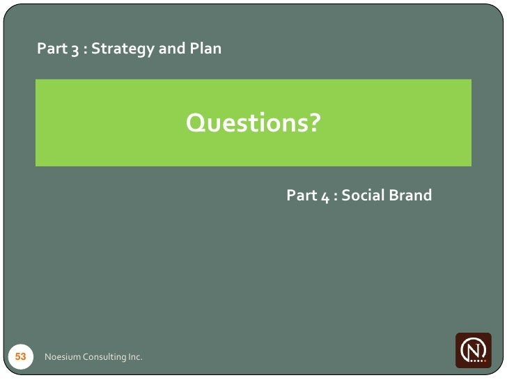 Part 3 : Strategy and Plan                                    Questions?                                         Part 4 : ...