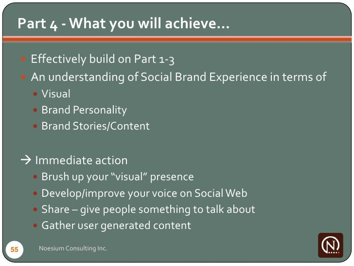 Part 4 - What you will achieve…        Effectively build on Part 1-3       An understanding of Social Brand Experience i...