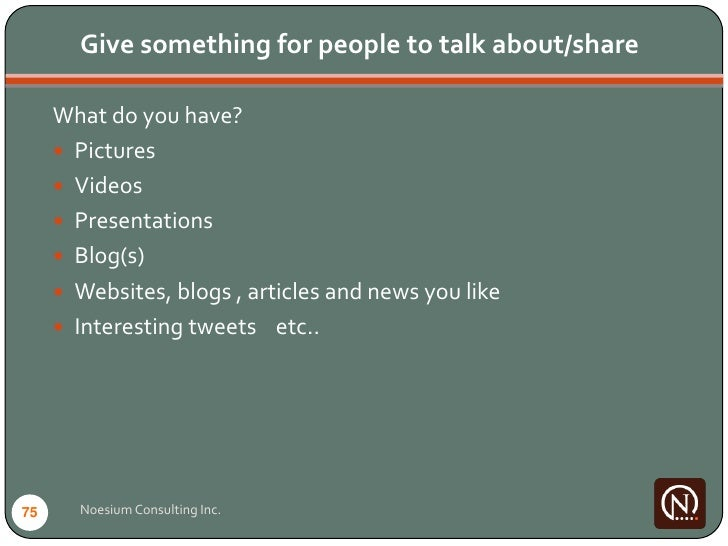 Give something for people to talk about/share       What do you have?       Pictures       Videos       Presentations  ...