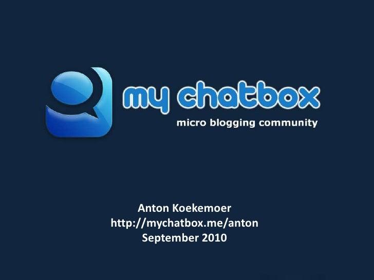 Anton Koekemoer<br />http://mychatbox.me/anton<br />September 2010<br />