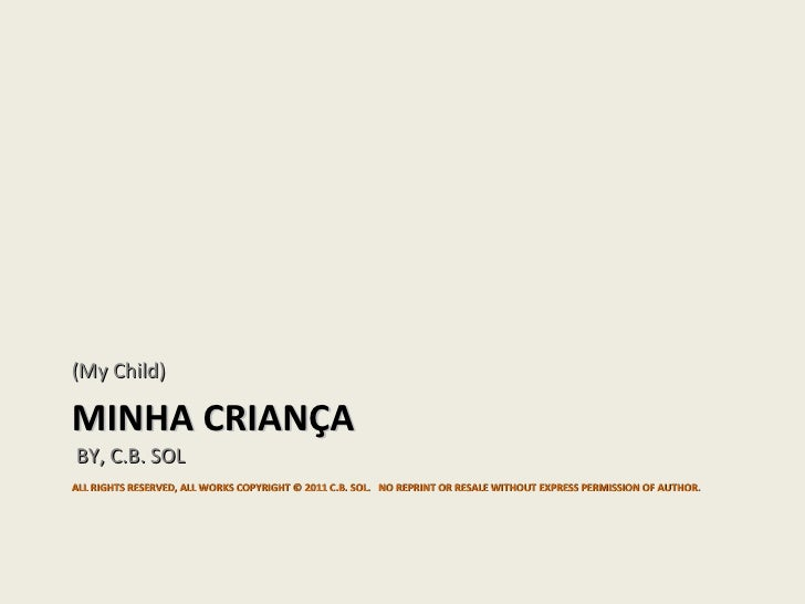MINHA CRIANÇA    BY, C.B. SOL  ALL RIGHTS RESERVED, ALL WORKS COPYRIGHT © 2011 C.B. SOL.  NO REPRINT OR RESALE WITHOUT EXP...