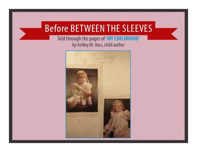 Before BETWEEN THE SLEEVES   Told through the pages of 'MY CHILDHOOD'          by Ashley M. Voss, child author