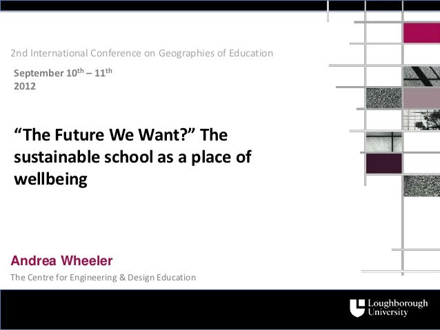 """2nd International Conference on Geographies of EducationSeptember 10th – 11th2012""""The Future We Want?"""" Thesustainable scho..."""