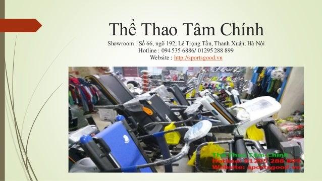 Thể Thao Tâm Chính Showroom : Số 66, ngõ 192, Lê Trọng Tấn, Thanh Xuân, Hà Nội Hotline : 094 535 6886/ 01295 288 899 Websi...