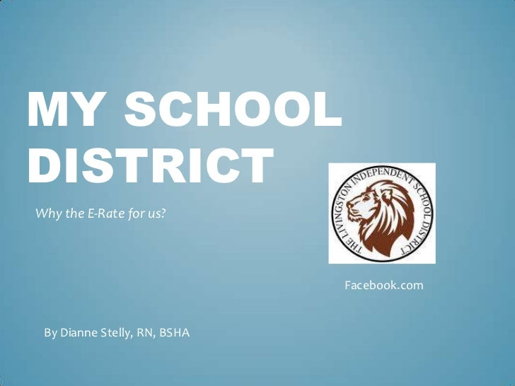 MY SCHOOLDISTRICTWhy the E-Rate for us?                              Facebook.com By Dianne Stelly, RN, BSHA