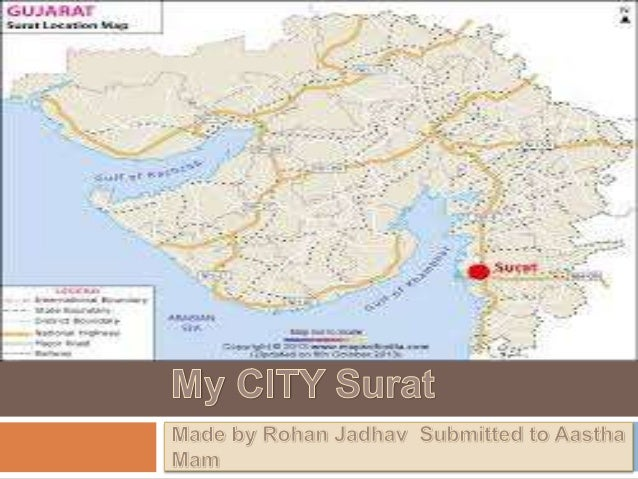 About Surat  Surat was Known as Suryapur in olden days.  Surat is knows as the Diamond City of the World.  Surat is Fam...