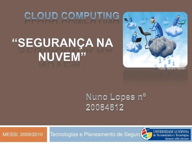 """CLOUD COMPUTING<br />""""Segurança na nuvem""""<br />Fonte: SevensHeaven<br />Nuno Lopes nº 20084612 <br />Tecnologias e Planeam..."""