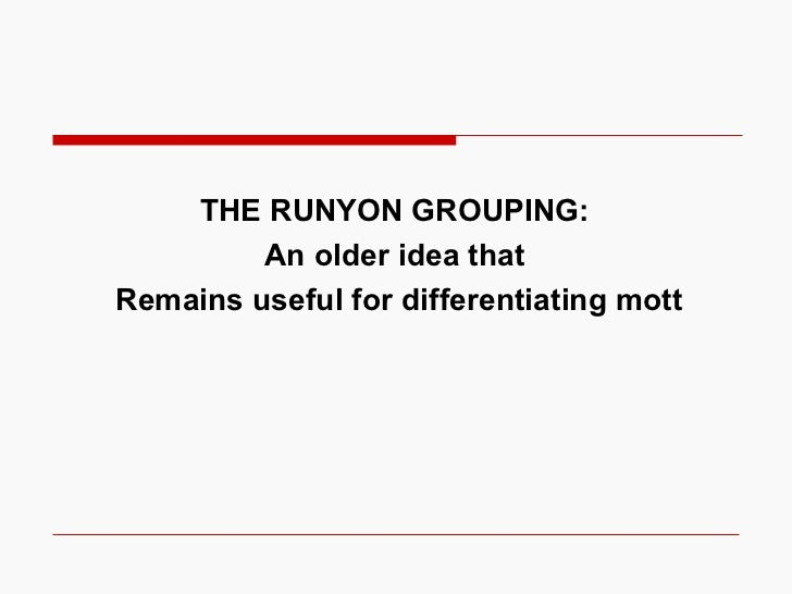 THE RUNYON GROUPING:  An older idea that  Remains useful for differentiating mott