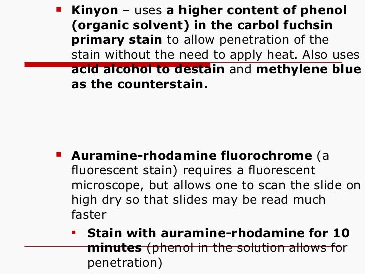<ul><ul><ul><ul><li>Kinyon  – uses  a higher content of phenol (organic solvent) in the carbol fuchsin primary stain  to a...