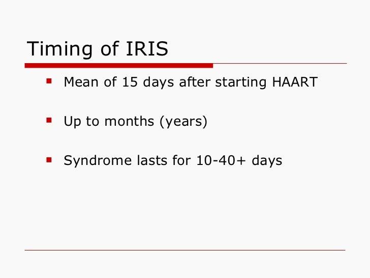 Timing of IRIS <ul><ul><li>Mean of 15 days after starting HAART </li></ul></ul><ul><ul><li>Up to months (years) </li></ul>...