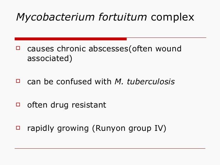 Mycobacterium fortuitum  complex <ul><li>causes chronic abscesses(often wound associated) </li></ul><ul><li>can be confuse...