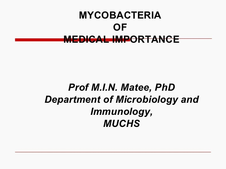 MYCOBACTERIA  OF  MEDICAL IMPORTANCE Prof M.I.N. Matee, PhD Department of Microbiology and Immunology, MUCHS