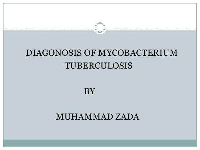DIAGONOSIS OF MYCOBACTERIUMTUBERCULOSISBYMUHAMMAD ZADA