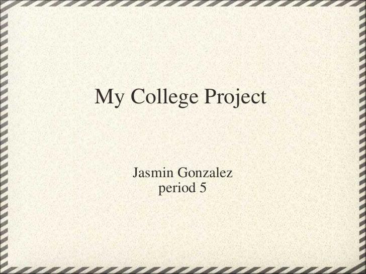 My College Project Jasmin Gonzalez period 5