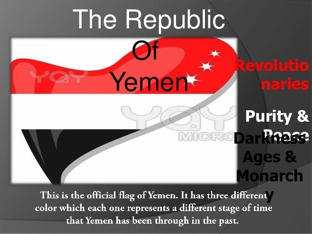 The Republic Of Yemen  Revolutio naries Purity & Peace Darkness Ages & Monarch y
