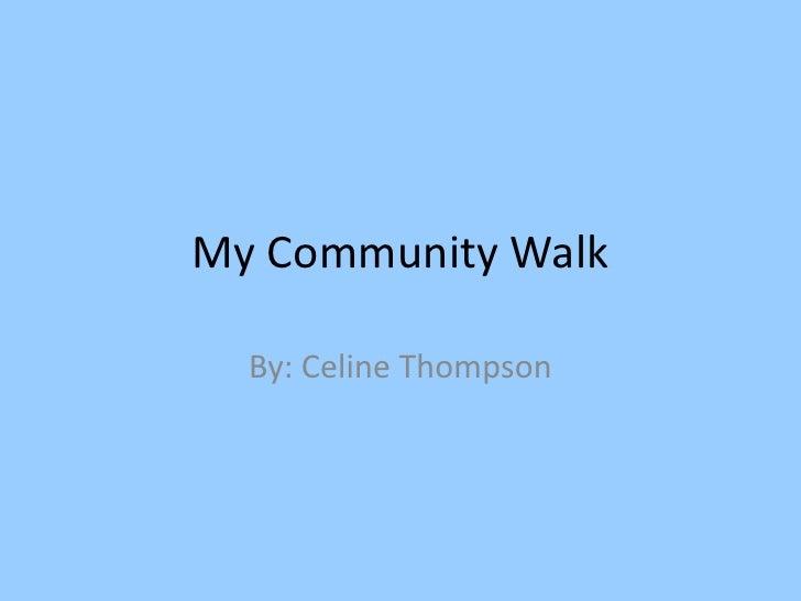 My Community Walk  By: Celine Thompson