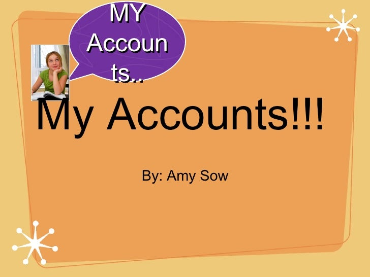 <ul><li>By: Amy Sow </li></ul>MY Accounts.. My Accounts!!!