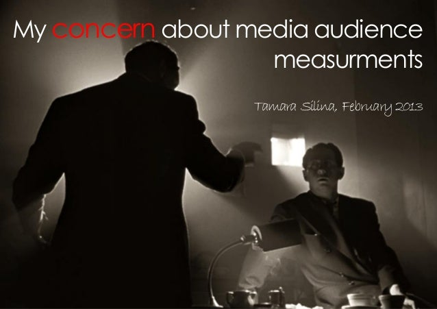 My concern about media audience                   measurments                  Tamara Silina, February 2013