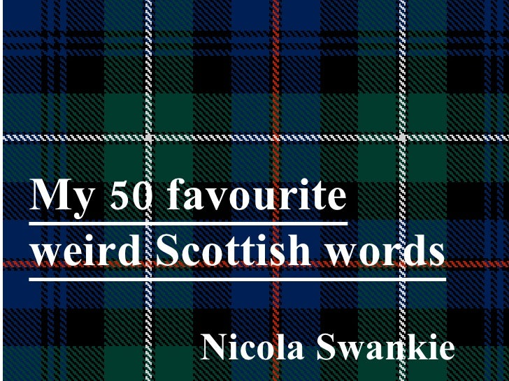 My 50 favourite weird Scottish words Nicola Swankie