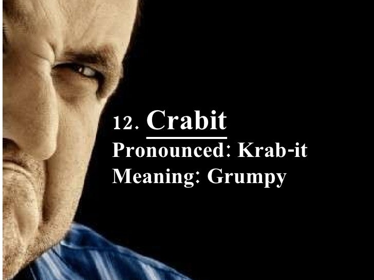 12.   Crabit Pronounced: Krab-it Meaning: Grumpy