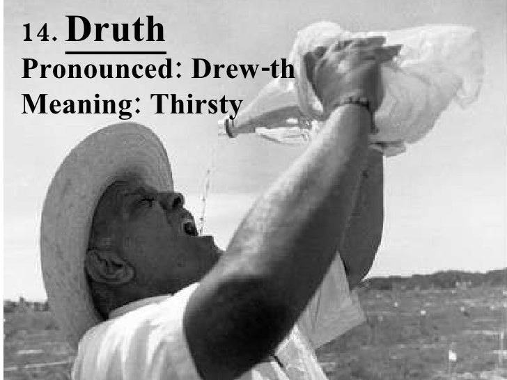 14.  Druth Pronounced: Drew-th Meaning: Thirsty