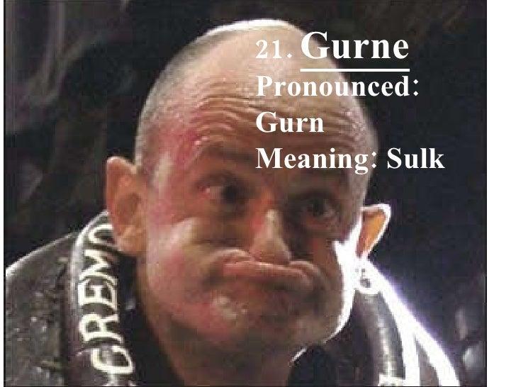 21.  Gurne Pronounced: Gurn Meaning: Sulk