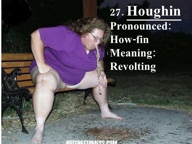27.  Houghin Pronounced: How-fin Meaning: Revolting