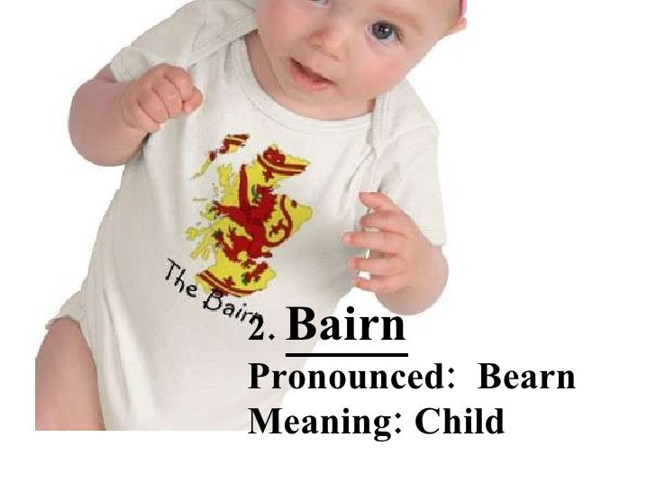 Bairn 2.  Bairn Pronounced:  Bearn Meaning: Child