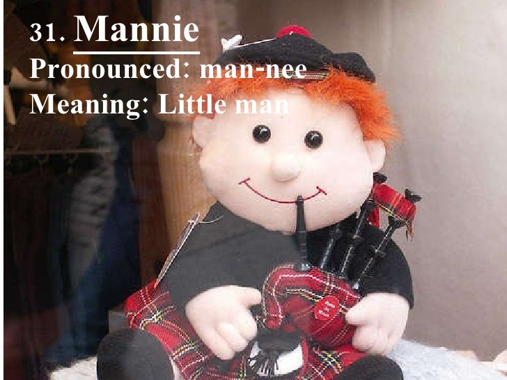 31.  Mannie Pronounced: man-nee Meaning: Little man