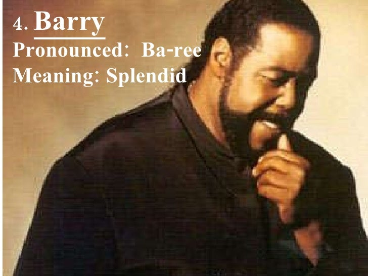4.  Barry Pronounced:  Ba-ree Meaning: Splendid