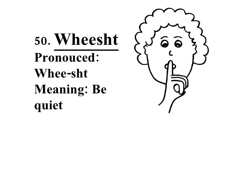 50 weird scottish words wheesht pronouced whee sht meaning be quiet m4hsunfo