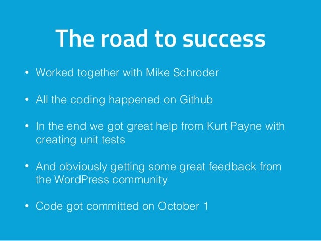 The road to success • Worked together with Mike Schroder • All the coding happened on Github • In the end we got great hel...