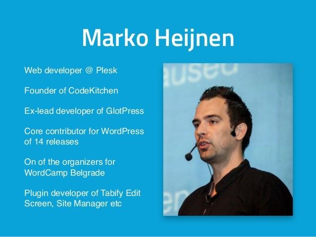Marko Heijnen Web developer @ Plesk Founder of CodeKitchen Ex-lead developer of GlotPress Core contributor for WordPress o...