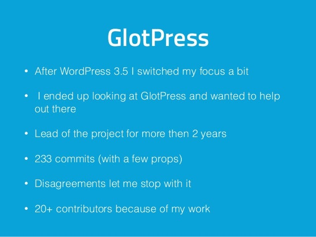 GlotPress • After WordPress 3.5 I switched my focus a bit • I ended up looking at GlotPress and wanted to help out there •...